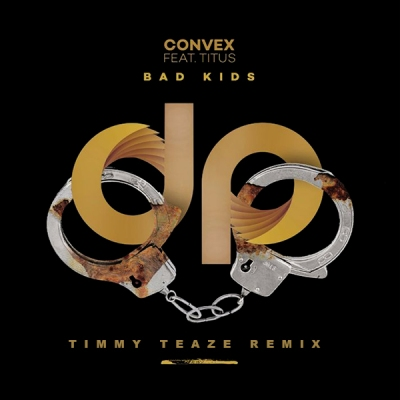 Convex feat. Titus - Bad Kids (Timmy Teaze Remix)
