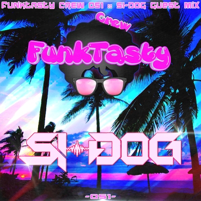 FunkTasty Crew #051 Si-Dog Guest Mix