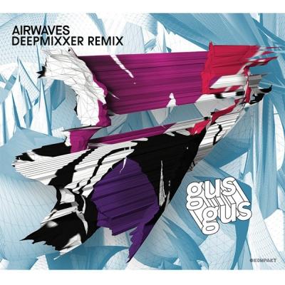 GusGus - Airwaves (Deepmixxer Remix)