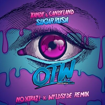 Kandy & Candyland - Sugar Rush (No Xtraz! x WyldSyde Remix)