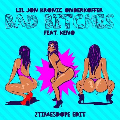 Lil Jon, Kronic & Onderkoffer feat. Keno - Bad Bitches (2timesdope Edit)