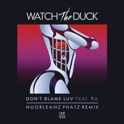 WatchTheDuck feat. T.I. - Don't Blame Luv (NuOrleanz Phatz Remix)