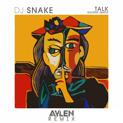 DJ Snake feat. George Maple - Talk (Aylen Remix)
