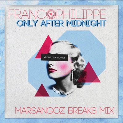 Francophilippe - Only After Midnight (Marsangoz Breaks Mix)