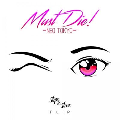 MUST DIE! - Neo Tokyo (Slips & Slurs Flip)