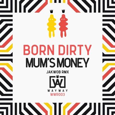 born-dirty-mums-money-jakwob-rmx