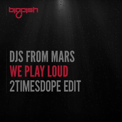 djs-from-mars-we-play-loud-2timesdope-edit