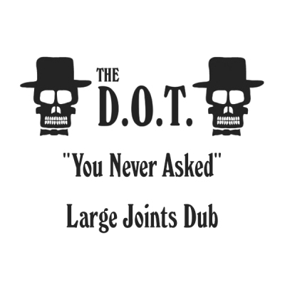 the-d-o-t-you-never-asked-large-joints-dub