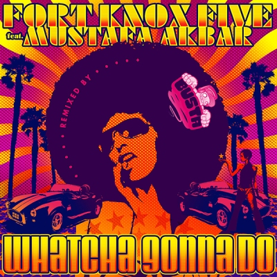 fort-knox-five-feat-mustafa-akbar-whatcha-gonna-do-busta-remix
