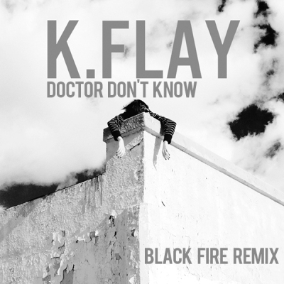 k-flay-doctor-dont-know-black-fire-remix