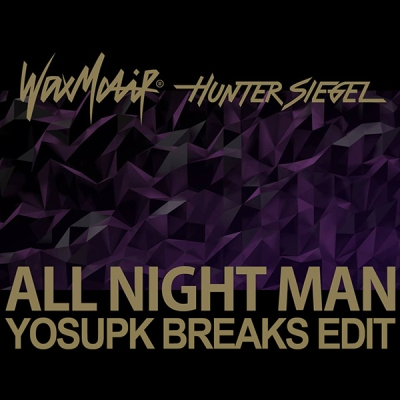 wax-motif-x-hunter-siegel-all-night-man-yosupk-breaks-edit